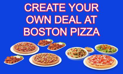 CREATE YOUR OWN DEAL at Boston Pizza